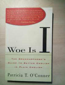 Woe Is I: The Grammarphobes Guide to Better English in Plain English