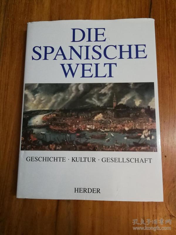 Die spanische Welt Geschichte, Kultur, Gesellschaft 西班牙世界历史,文化,社会【8开精装271页图文并茂的画册类书】