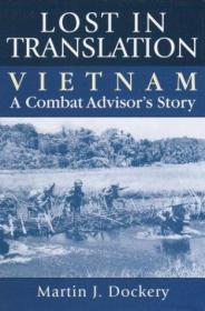 英文原版书 Lost in Translation: Vietnam: A Combat Advisors Story Hardcover by Martin Dockery (Author)
