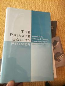 英文原版----The Private Equity Primer : The Best of the Debevoise & Plimpton Private Equtiy Report 精装