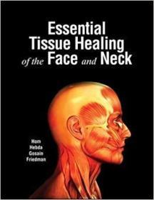 英文原版书 Essential Tissue Healing of the Face and Neck 1st Edition