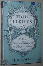 英文原版书 TRUE LIGHTS: TALKS ON SAINTS AND LEADERS OF THE CHRISTIAN CHURCH. Hardcover – 1958 by J. W. C. Wand (Author)