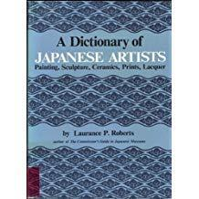 A Dictionary of Japanese Artists: Painting, Sculpture, Ceramics, Prints, Lacquer