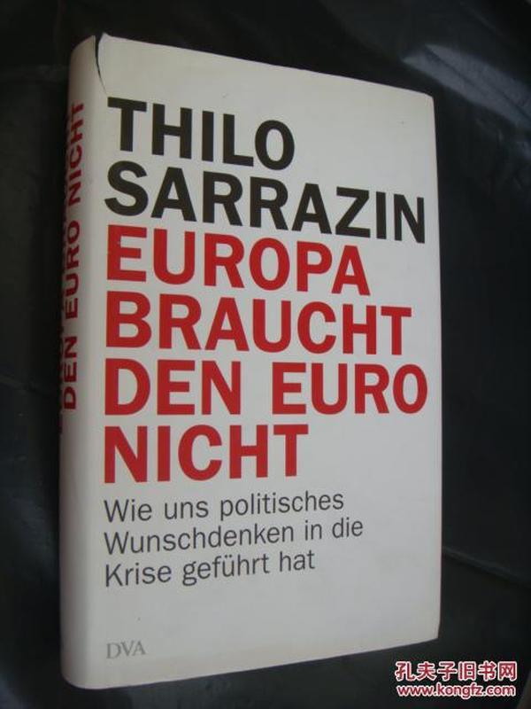 EUROPA BRAUCHT DEN EURO NICHT (Wie uns politisches Wunschdenken in die Krise gefuhrt hat) 欧盟,欧元