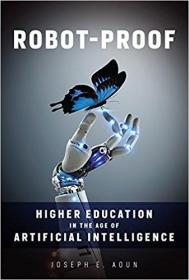 Robot-Proof: Higher Education in the Age of Artificial Intelligence机器人证明:人工智能时代的高等教育