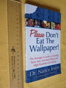 英文原版 Please Don't Eat the Wallpaper!The Teenager's Guide to Avoiding Trans Fats, Enriched Wheat and High Fructose Corn Syrup by Nancy Irven