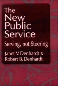 New Public Service  The: Serving  Not Steering