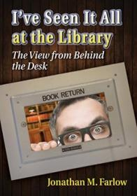 Ive Seen It All At The Library: The View From Behind The Desk