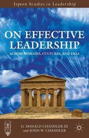 On Effective Leadership: Across Domains  Cultures  And Eras (jepson Studies In Leadership)