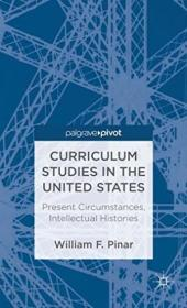 Curriculum Studies In The United States: Present Circumstances  Intellectual Histories