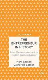 The Entrepreneur In History: From Medieval Merchant To Modern Business Leader (palgrave Pivot)
