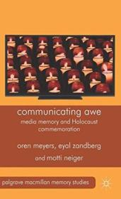 Communicating Awe: Media Memory And Holocaust Commemoration (palgrave Macmillan Memory Studies)