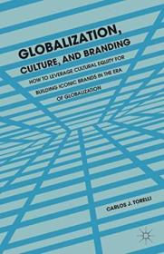 Globalization  Culture  And Branding: How To Leverage Cultural Equity For Building Iconic Brands In