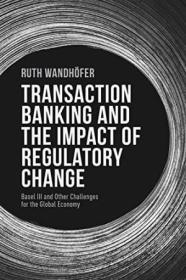Transaction Banking And The Impact Of Regulatory Change: Basel Iii And Other Challenges For The Glob