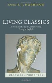 Living Classics: Greece And Rome In Contemporary Poetry In English (classical Presences)