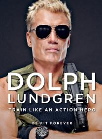 健身铸就动作明星那样的身材 Dolph Lundgren: Train Like an Action Hero: Be Fit Forever 英文原版