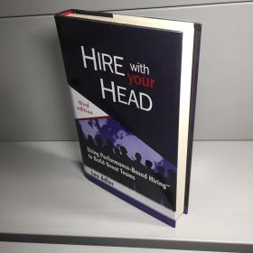 Hire With your Head: Using Performance-Based Hiring to Build Great Teams 3rd Edition(精装)【  正版现货   实图拍摄 看图下单】