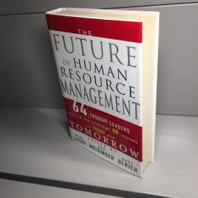 The Future of Human Resource Management:64 Thought Leaders Explore the Critical HR Issues of Today and Tomorrow