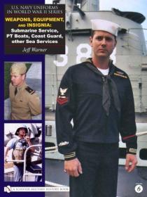第二次世界大战美国海军制服 U.S. Navy Uniforms in World War II Series: Weapons, Equipment, Insignia: Submarine Service, PT Boats, Coast Guard, Other Sea Services