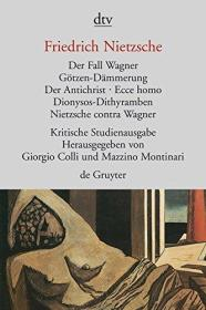 KSA 尼采全集 6. Der Fall Wagner. Götzen- Dämmerung. Der Antichrist. Ecce homo. Dionysos- Dithyramben. Nietzsche contra Wagner 瓦格纳事件 偶像的黄昏 敌基督者 瞧,这个人 狄奥尼索斯颂歌 尼采反瓦格纳