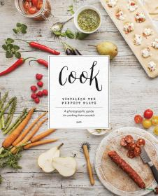 Cook: Visualize the Perfect Plate; A Photographic Guide to Cooking from Scratch