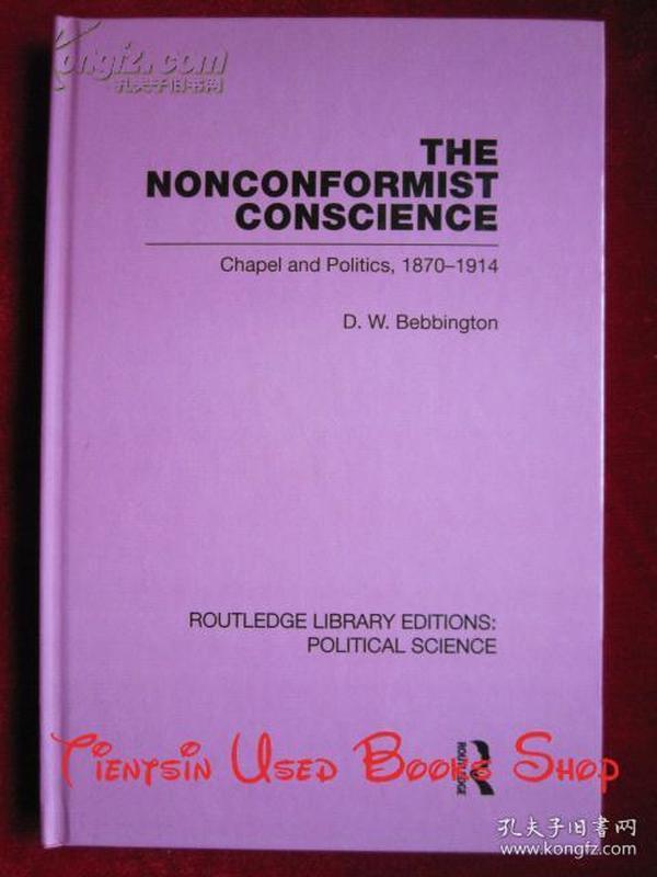 The Nonconformist Conscience: Chapel and Politics, 1870-1914(RLE: Political Science)不墨守成规的良知:1870—1914年的小教堂与政治(政治学丛书)