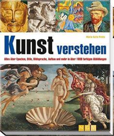 Kunst verstehen: Alles über Epochen, Stile, Bildsprache, Aufbau u.mehr in über 1000 farbigen Abbildungen