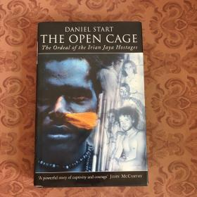 DANIEL START THE OPEN CAGE TBE ORDEAL OF TBE IRIAN JAYA HOSTAGES【详看图,免争议】