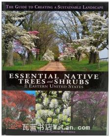 美国东部树木与景观植被设计 Essential Native Trees and Shrubs for the Eastern United States: The Guide to Creating a Sustainable Landscape 英文原版