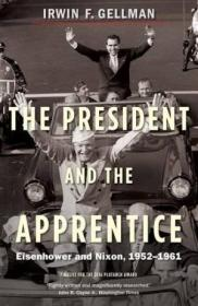 The President And The Apprentice: Eisenhower And Nixon  1952-1961