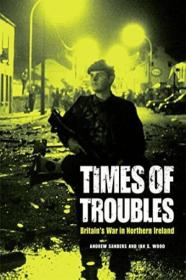 Times Of Troubles: Britains War In Northern Ireland