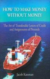 How To Make Money Without Money: The Art Of Transferable Letters Of Credit And Assignments Of The Pr