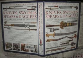 The Illustrated World Encyclopedia Of Knives Swords Spears & Daggers:through history  in over 1500 photographs  插图世界刀、剑、匕首百科全书:通过历史超过1500张照片