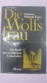 Die Wolfsfrau:Die Kraft Der Weiblichen Urinstinkte《与狼同行的女人》【德文原版,克拉丽莎·平科洛·埃斯蒂斯著作】/BT (外来之家微信QQ248827128)
