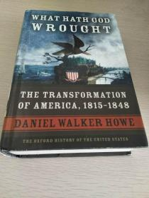 What Hath God Wrought :  The Transformation of America,1815-1848 【英文原版,精装本,品相佳】