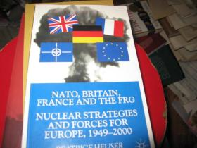 NATO,BRITAIN ,FRANCE AND THE FRG NUCLEAR STRATEGIES AND FORCES FOR EUROPE,1949-2000