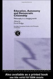 Education  Autonomy And Democratic Citizenship: Philosophy In A Changing World (routledge Internatio