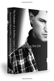 Becoming Steve Jobs The Evolution of a Reckless Upstart Into a Visionary Leade