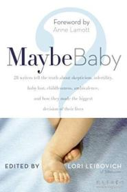 Maybe Baby: 28 Writers Tell The Truth About Skepticism Infertility Baby Lust Childlessness ,精装带書衣