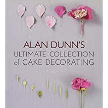 Alan Dunns Ultimate Collection of Cake Decorating