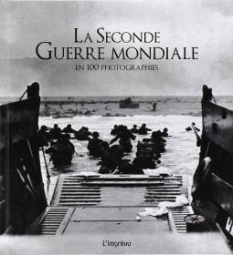 LaSeconde Guerre Mondiale en 100 photographies