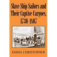 Slave Ship Sailors And Their Captive Cargoes 1730-1807