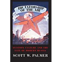 Dictatorship Of The Air: Aviation Culture And The Fate Of Modern Russia (cambridge Centennial Of Fli