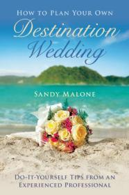 婚礼策划 How to Plan Your Own Destination Wedding: Do-It-Yourself Tips from an Experienced Professional
