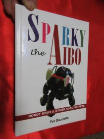 Sparky the Aibo: Robot Dogs & Other Robotic Pets        (硬精装)     【详见图】