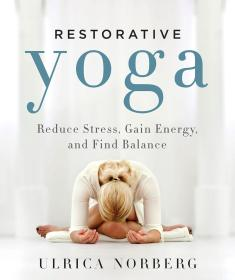 恢复性瑜伽 Restorative Yoga: Reduce Stress, Gain Energy, and Find Balance 英文原版