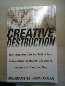 Creative Destruction Why Companies That Are Bui