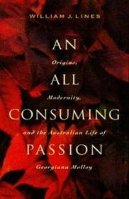 An All Consuming Passion: Origins  Modernity  And The Australian Life Of Georgiana Molloy