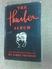 Thurber Album: The Wit  Wisdom  And Surprising Life Of James Thurber