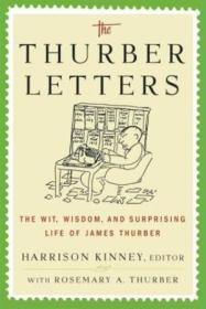 The Thurber Letters: The Wit  Wisdom  And Surprising Life Of James Thurber